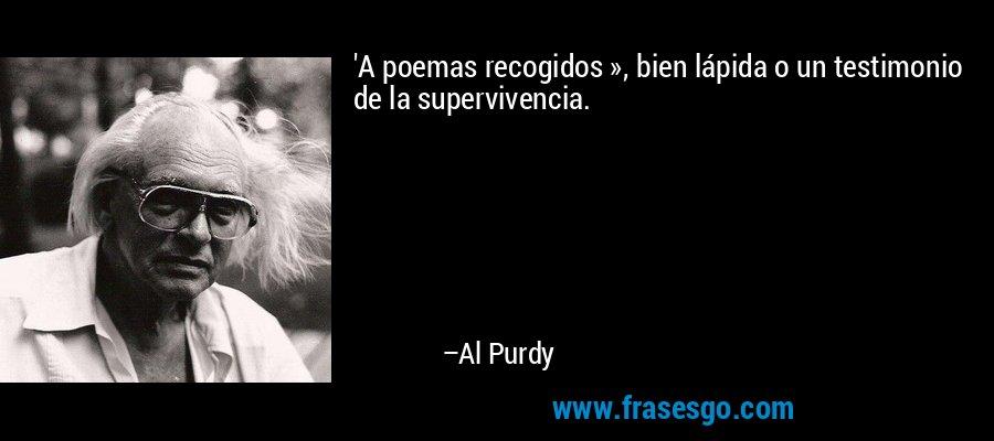 'A poemas recogidos », bien lápida o un testimonio de la supervivencia. – Al Purdy