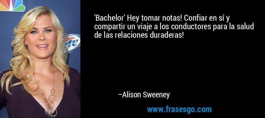 'Bachelor' Hey tomar notas! Confiar en sí y compartir un viaje a los conductores para la salud de las relaciones duraderas! – Alison Sweeney