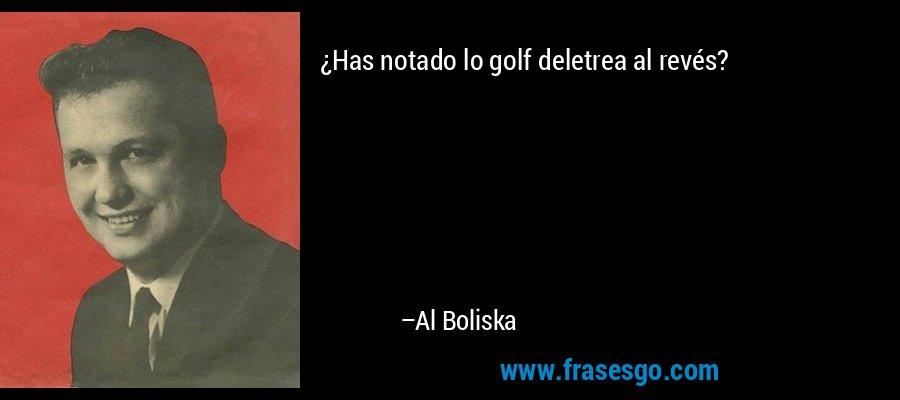 ¿Has notado lo golf deletrea al revés? – Al Boliska