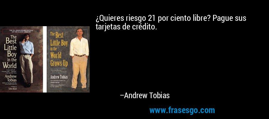 ¿Quieres riesgo 21 por ciento libre? Pague sus tarjetas de crédito. – Andrew Tobias