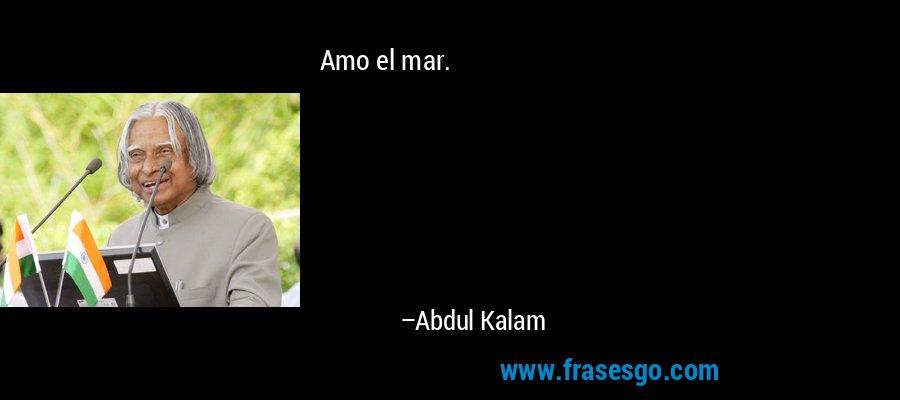 Amo el mar. – Abdul Kalam
