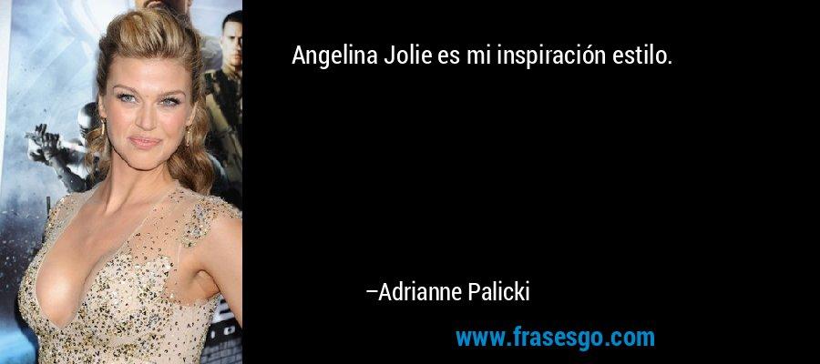 Angelina Jolie es mi inspiración estilo. – Adrianne Palicki