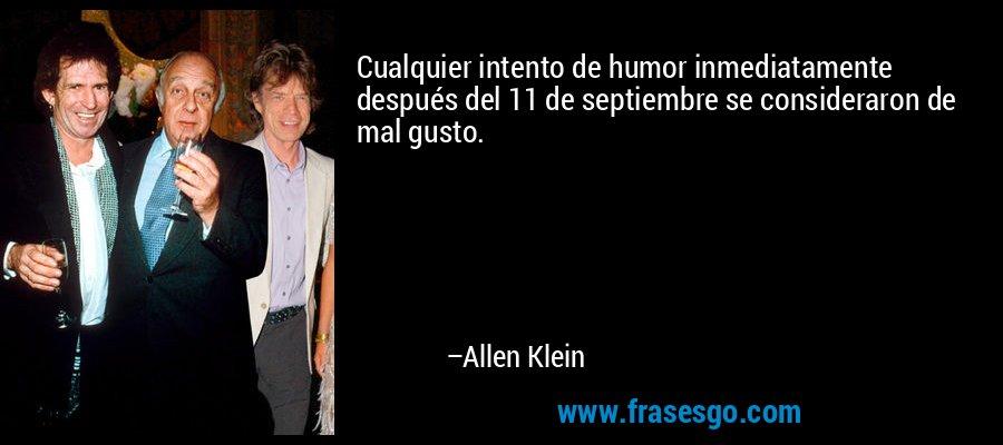 Cualquier intento de humor inmediatamente después del 11 de septiembre se consideraron de mal gusto. – Allen Klein