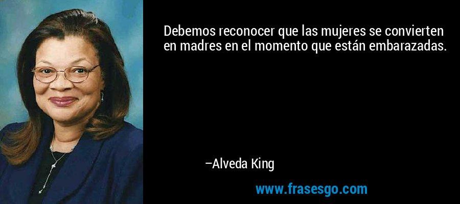 Debemos reconocer que las mujeres se convierten en madres en el momento que están embarazadas. – Alveda King
