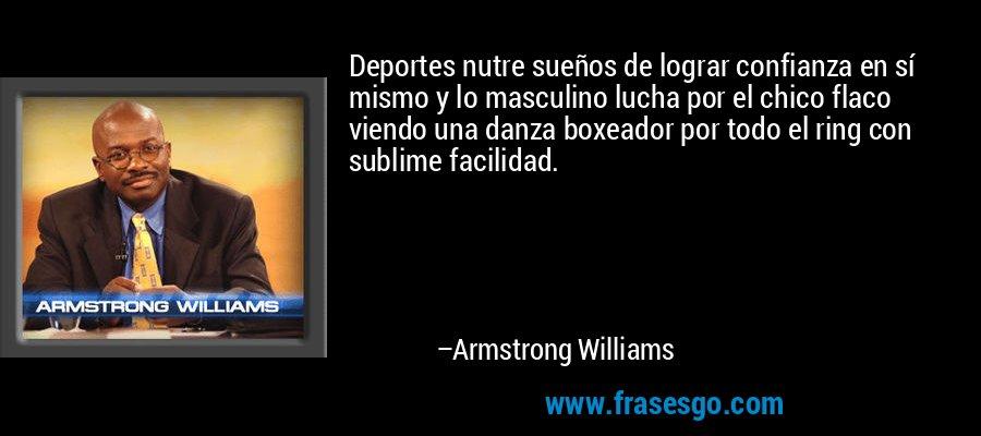 Deportes nutre sueños de lograr confianza en sí mismo y lo masculino lucha por el chico flaco viendo una danza boxeador por todo el ring con sublime facilidad. – Armstrong Williams