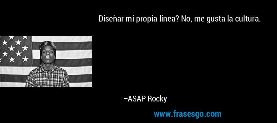 Diseñar mi propia línea? No, me gusta la cultura. – ASAP Rocky