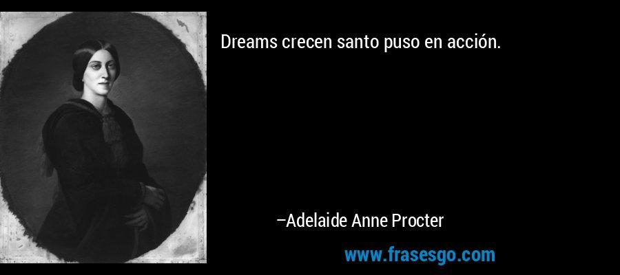 Dreams crecen santo puso en acción. – Adelaide Anne Procter