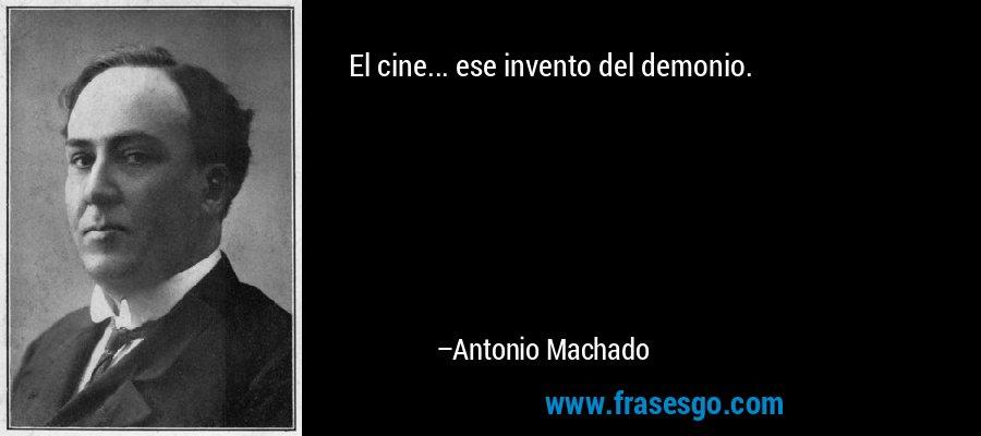 El cine... ese invento del demonio. – Antonio Machado