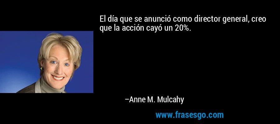 El día que se anunció como director general, creo que la acción cayó un 20%. – Anne M. Mulcahy