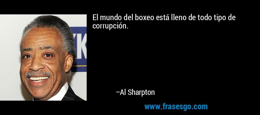 El mundo del boxeo está lleno de todo tipo de corrupción. – Al Sharpton