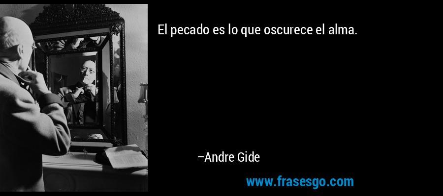 El pecado es lo que oscurece el alma. – Andre Gide