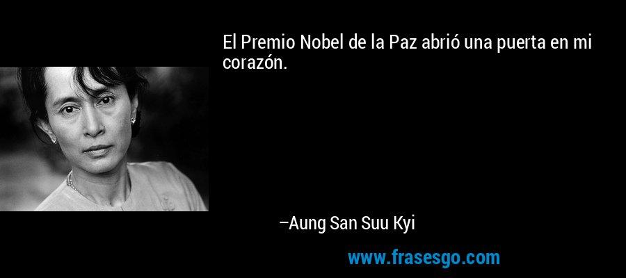 El Premio Nobel de la Paz abrió una puerta en mi corazón. – Aung San Suu Kyi