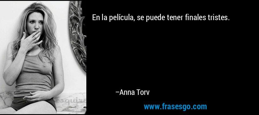 En la película, se puede tener finales tristes. – Anna Torv