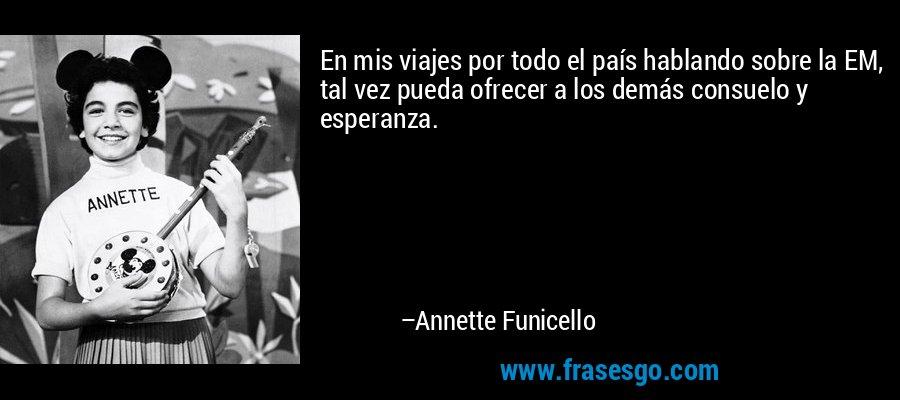 En mis viajes por todo el país hablando sobre la EM, tal vez pueda ofrecer a los demás consuelo y esperanza. – Annette Funicello