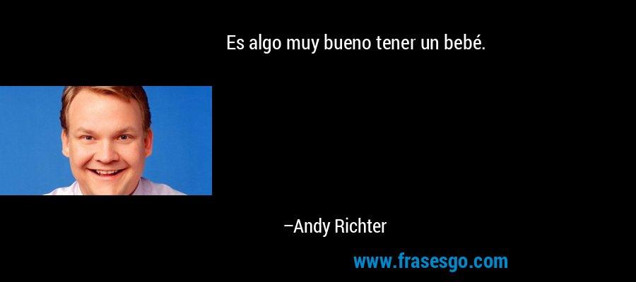 Es algo muy bueno tener un bebé. – Andy Richter