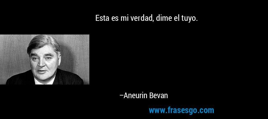 Esta es mi verdad, dime el tuyo. – Aneurin Bevan
