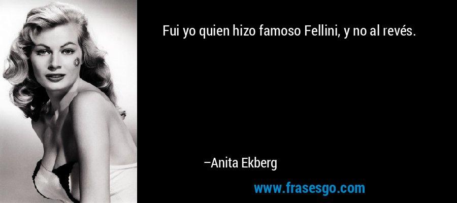 Fui yo quien hizo famoso Fellini, y no al revés. – Anita Ekberg