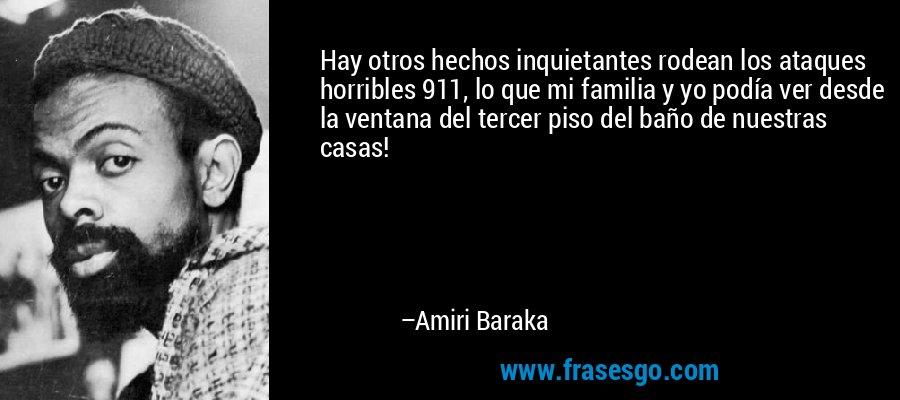 Hay otros hechos inquietantes rodean los ataques horribles 911, lo que mi familia y yo podía ver desde la ventana del tercer piso del baño de nuestras casas! – Amiri Baraka