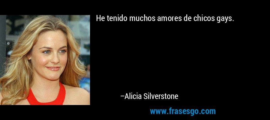 He tenido muchos amores de chicos gays. – Alicia Silverstone