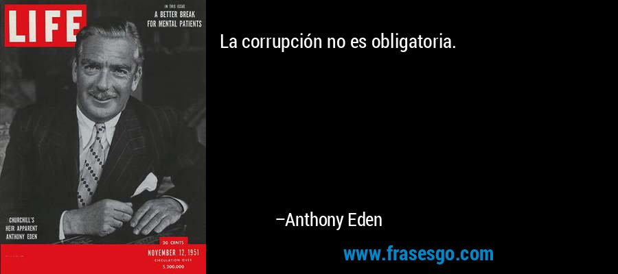 La corrupción no es obligatoria. – Anthony Eden