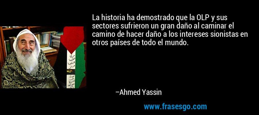 La historia ha demostrado que la OLP y sus sectores sufrieron un gran daño al caminar el camino de hacer daño a los intereses sionistas en otros países de todo el mundo. – Ahmed Yassin