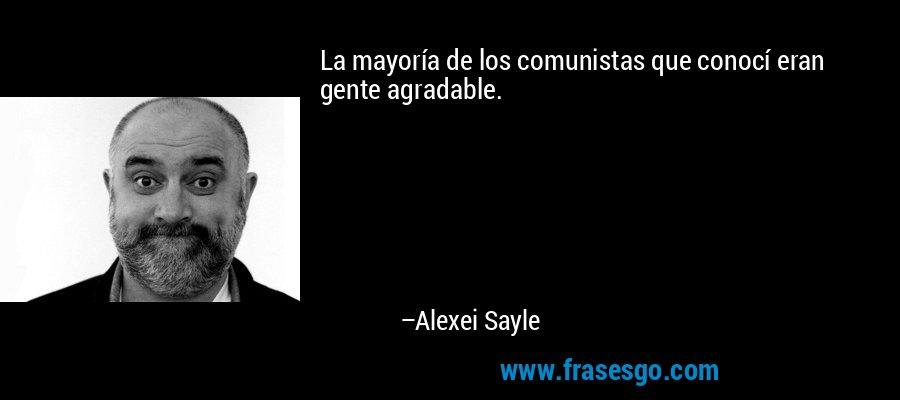 La mayoría de los comunistas que conocí eran gente agradable. – Alexei Sayle
