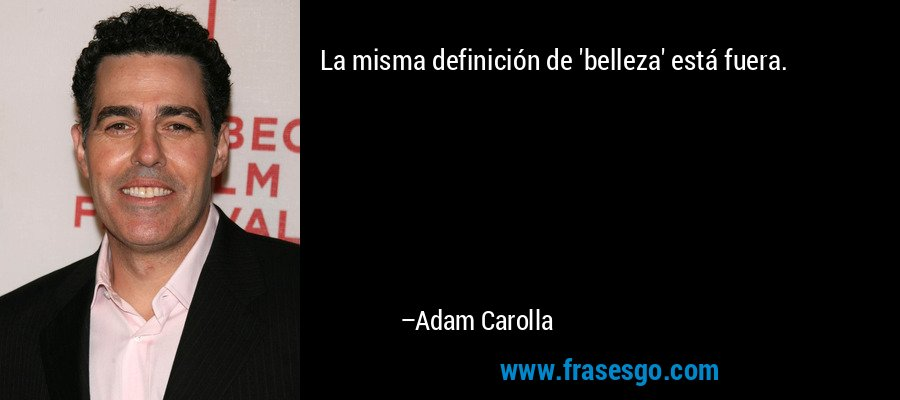 La misma definición de 'belleza' está fuera. – Adam Carolla