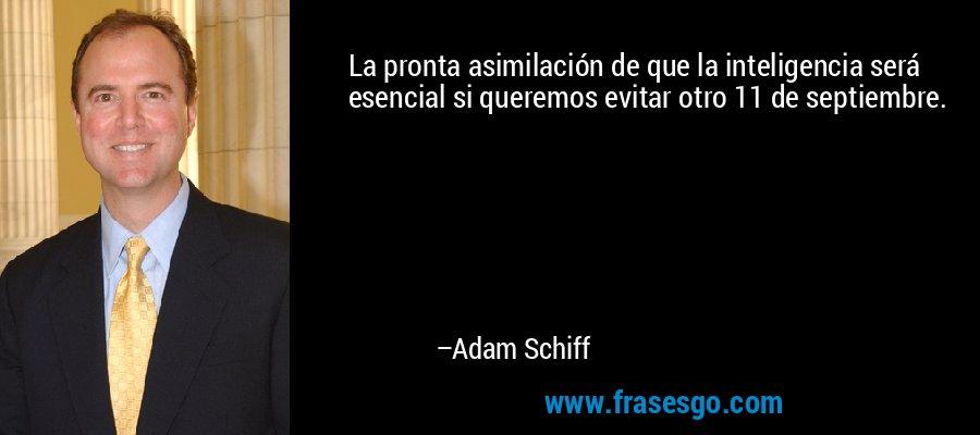 La pronta asimilación de que la inteligencia será esencial si queremos evitar otro 11 de septiembre. – Adam Schiff