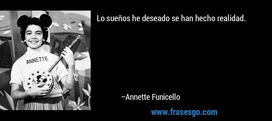 Lo sueños he deseado se han hecho realidad. – Annette Funicello