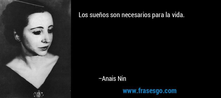 Los sueños son necesarios para la vida. – Anais Nin