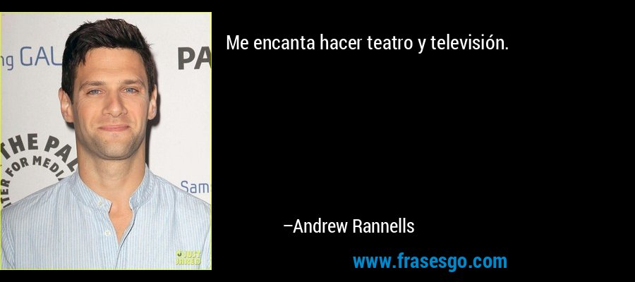 Me encanta hacer teatro y televisión. – Andrew Rannells