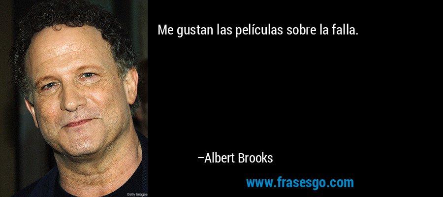 Me gustan las películas sobre la falla. – Albert Brooks