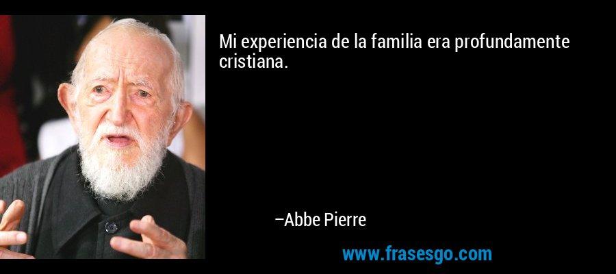 Mi experiencia de la familia era profundamente cristiana. – Abbe Pierre