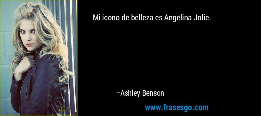Mi icono de belleza es Angelina Jolie. – Ashley Benson