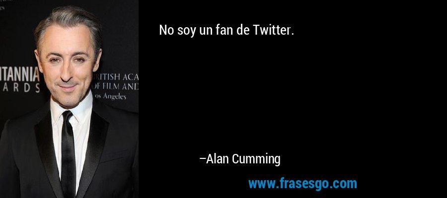 No soy un fan de Twitter. – Alan Cumming