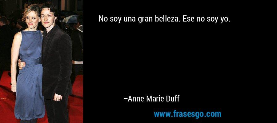 No soy una gran belleza. Ese no soy yo. – Anne-Marie Duff