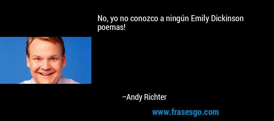 No, yo no conozco a ningún Emily Dickinson poemas! – Andy Richter