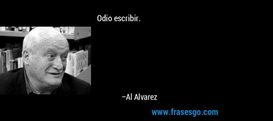 Odio escribir. – Al Alvarez