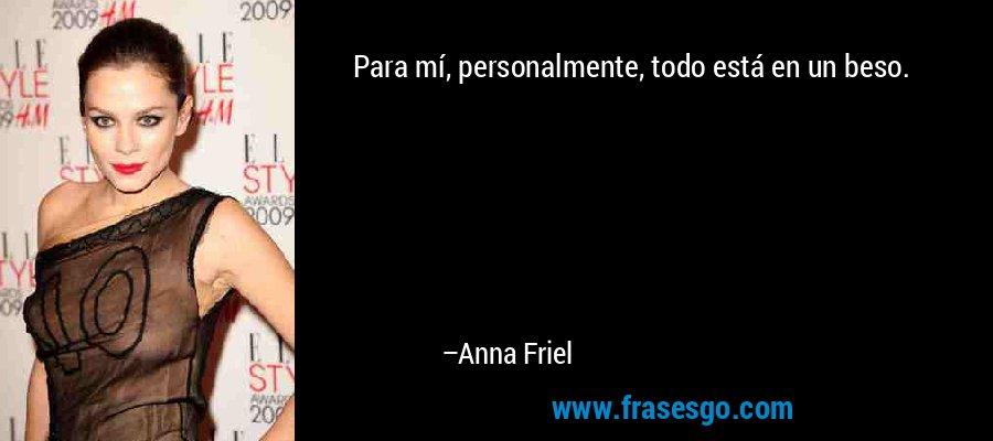 Para mí, personalmente, todo está en un beso. – Anna Friel