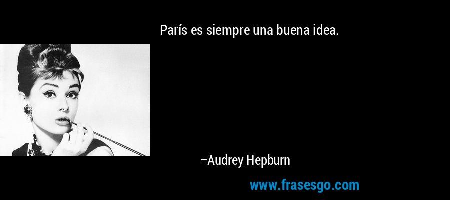 París es siempre una buena idea. – Audrey Hepburn