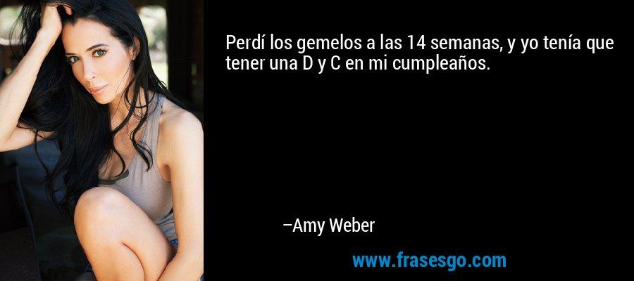 Perdí los gemelos a las 14 semanas, y yo tenía que tener una D y C en mi cumpleaños. – Amy Weber