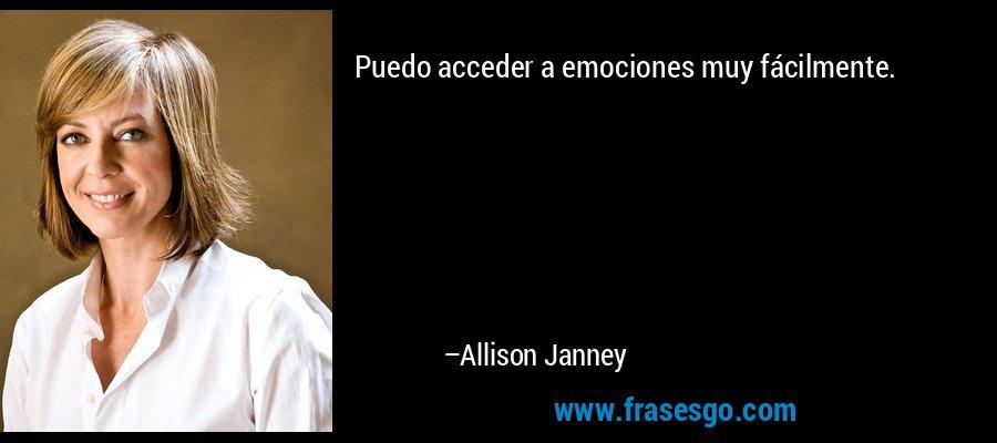 Puedo acceder a emociones muy fácilmente. – Allison Janney