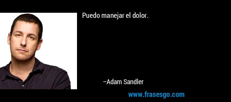 Puedo manejar el dolor. – Adam Sandler