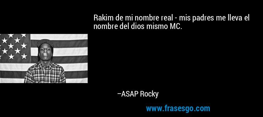 Rakim de mi nombre real - mis padres me lleva el nombre del dios mismo MC. – ASAP Rocky
