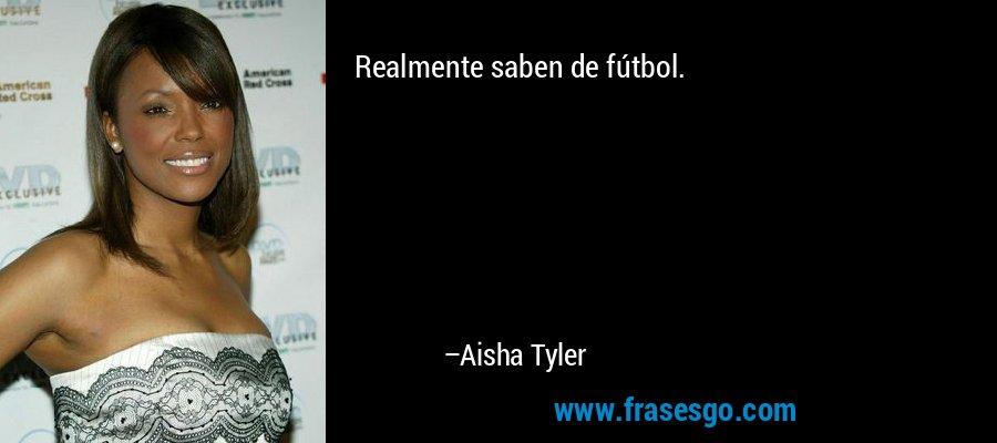 Realmente saben de fútbol. – Aisha Tyler