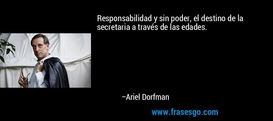 Responsabilidad y sin poder, el destino de la secretaria a través de las edades. – Ariel Dorfman