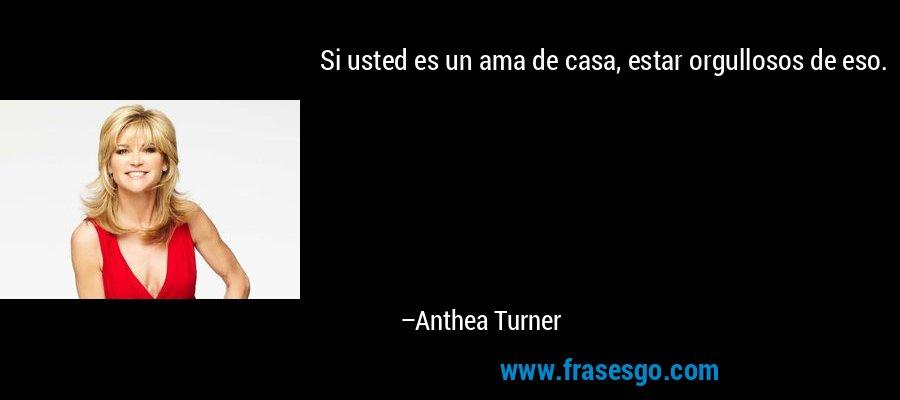 Si usted es un ama de casa, estar orgullosos de eso. – Anthea Turner