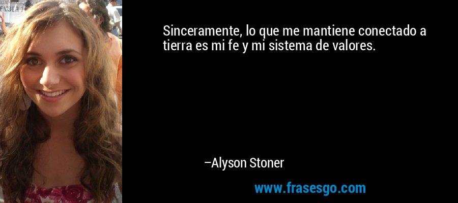 Sinceramente, lo que me mantiene conectado a tierra es mi fe y mi sistema de valores. – Alyson Stoner