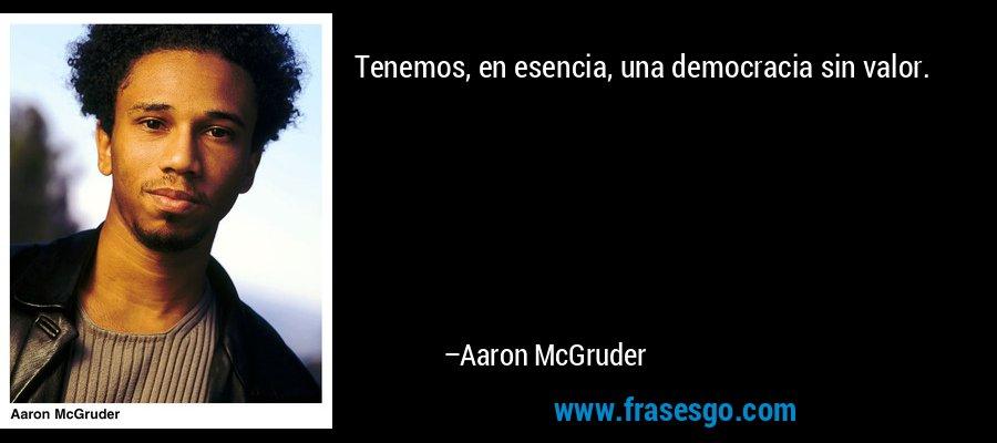 Tenemos, en esencia, una democracia sin valor. – Aaron McGruder