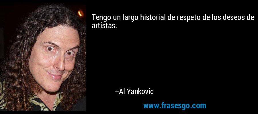 Tengo un largo historial de respeto de los deseos de artistas. – Al Yankovic